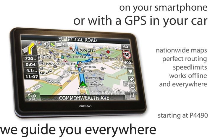 carNAVi GPS is the perfect everyday car GPS Navigation system for the Philippines, revolutionary priced and the most affordable GPS. Everyone in the Philippines should have a GPS this advanced. Our GPS navigation poducts come with preloaded GPS maps for the Philippines, Singapore and Malaysia it are ready to run out of the box, with integrated speedlimit warnings, localized routing and dual core processor (optional). carNAVi offers free map updates and additional maps for many countries wordwide. Reliable service and support is also essential for us! carNAVo offers a large variety of GPS Navigation devices and now you can use the carNAVi GPS map of the Philippines in your smartphone or tablet. NAVITEL Navigator is a navigation system which provides precise car navigation, geosocial services and detailed maps of 58 countries including the Philippines. Now this great product is available for Android smartphones and tablets, for Apple iPhone and Apple iPad, for Windows Phone 7.5 and 8.x and for selected Blackberry devices, like the Blackberry Q10/Z10/Z30. Download the NAVITEL App free of charge and get a map subscription for the Philippines map starting US$2.99 only. This fantastic navigation solution will guide you with carNAVi precision maps all over the Philippines.